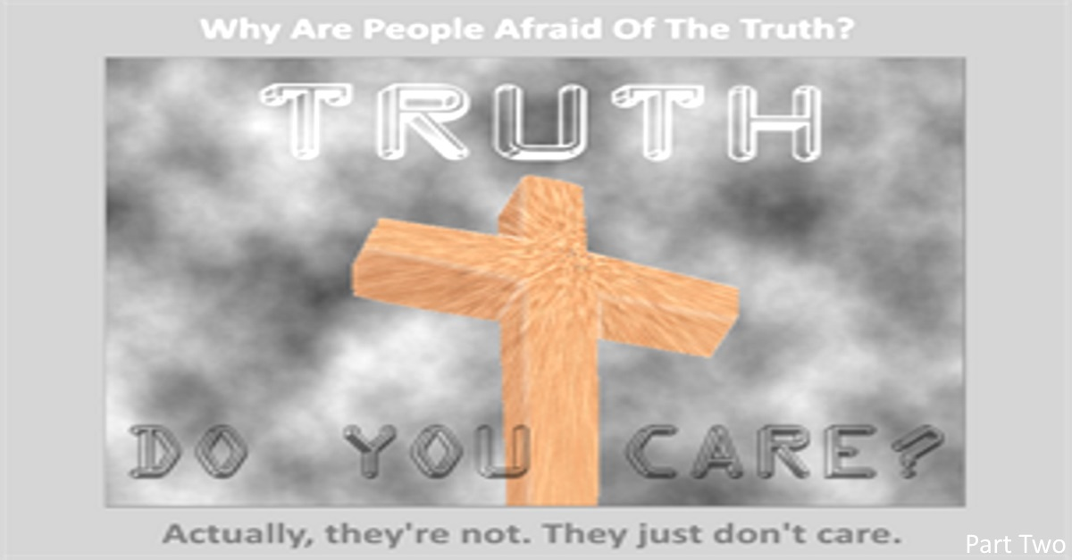 The TRUTH - Do You Care? [Part Two]