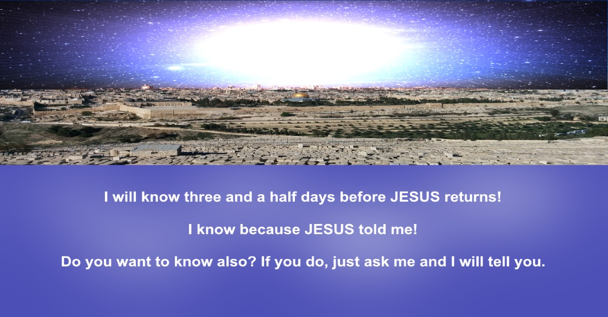 I Will Know Three And A Half Days Before JESUS Returns!