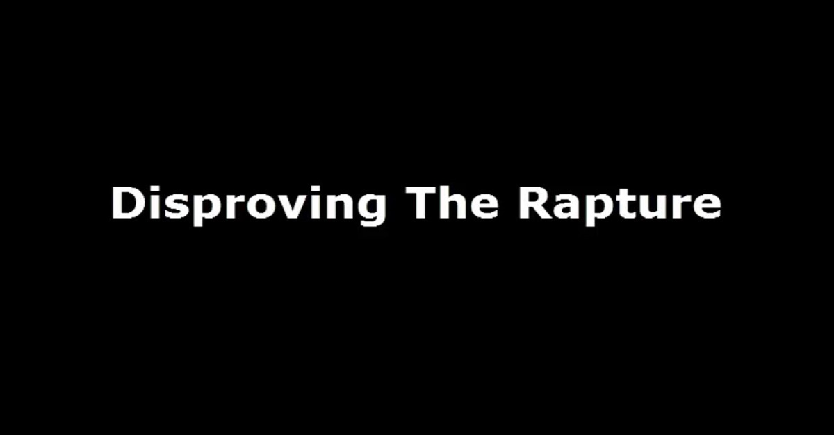 Disproving The Rapture
